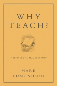 Why Teach?: In Defense of a Real Education, by Mark Edmundson (Bloomsbury, 2013)